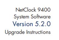 NetClock 9400 System Software Version 5.2.0 Upgrade Instructions